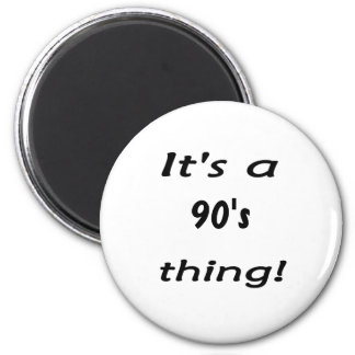 It's a 90's thing! Nineties ninety 2 Inch Round Magnet