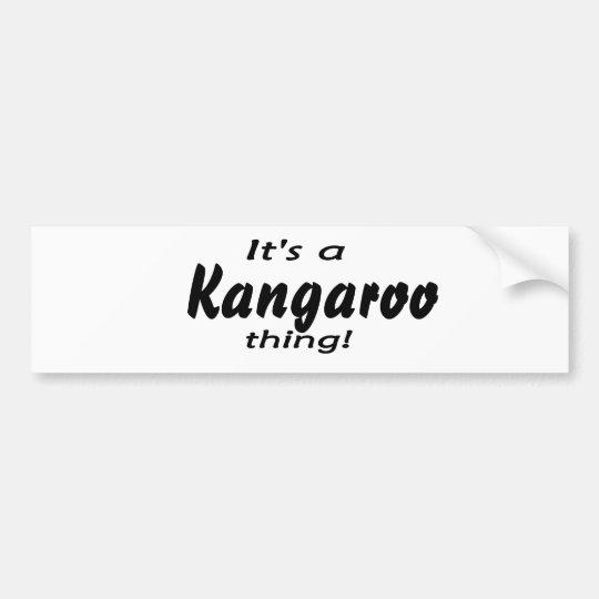 It's a a kangaroo thing! bumper sticker