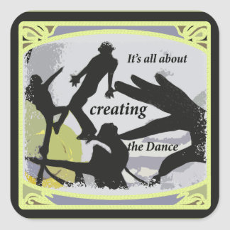 It's a'' About Creating the Dance Square Sticker