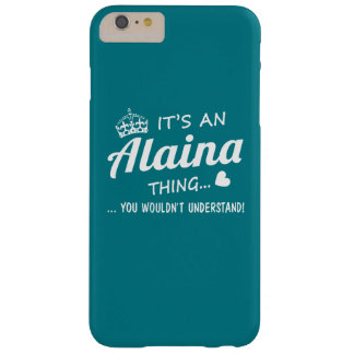 It's a Alaina thing Barely There iPhone 6 Plus Case