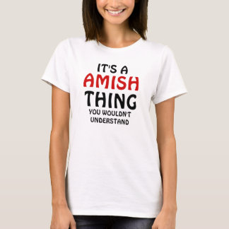 Its a amish thing T-Shirt