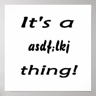 It's a asdf;lkj thing! poster