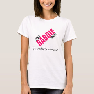 It's a Babbie thing you wouldn't understand T-Shirt
