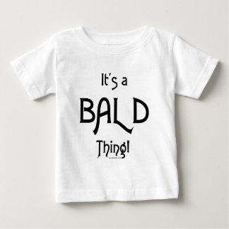 It's a Bald Thing! Baby T-Shirt