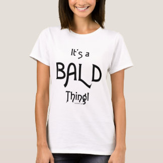 It's a Bald Thing! T-Shirt