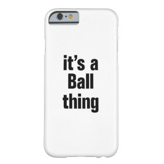 its a ball thing barely there iPhone 6 case