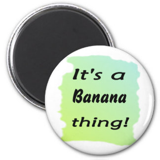 It's a banana thing! 2 inch round magnet