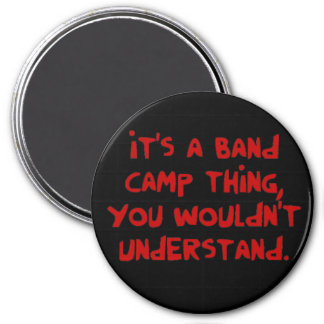 It's a band camp thing 3 inch round magnet