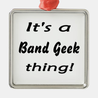 It's a band geek  thing! square metal christmas ornament