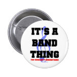 It's A Band Thing Button