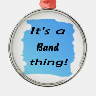 It's a band thing! round metal christmas ornament