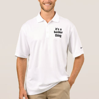 its a banker thing polo shirt