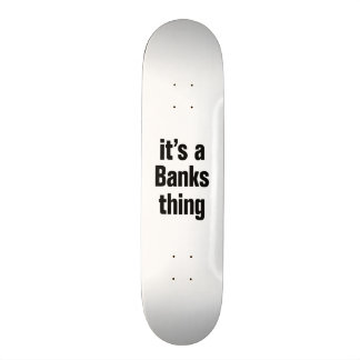 its a banks thing skateboard decks