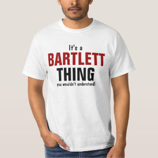It's a Bartlett thing you wouldn't understand T-Shirt