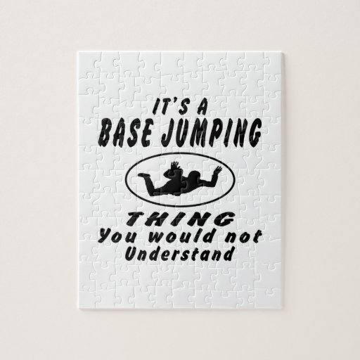 It's a Base Jumping thing you would not understand Jigsaw Puzzles