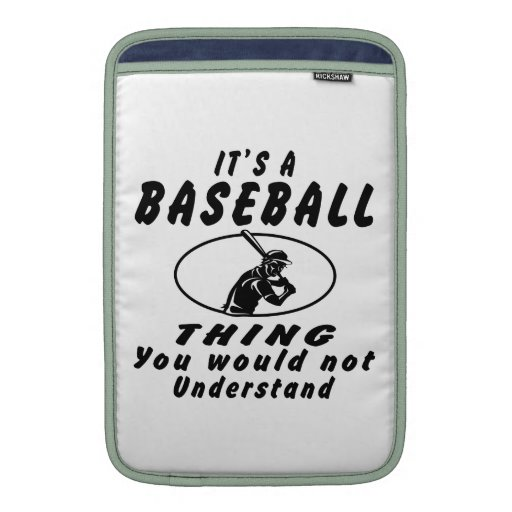 It's a Baseball thing you would not understand. Sleeves For MacBook Air