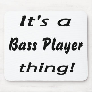 It's a bass player thing! Bass guitar attitude Mouse Pads