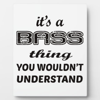 It's a bass thing you wouldn't understand photo plaques