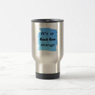 It's a beach bum thing! coffee mug