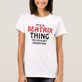 It's a Beatrix thing you wouldn't understand T-Shirt