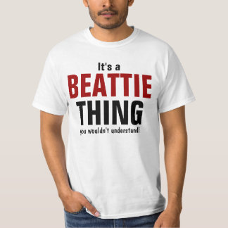 It's a Beattie thing you wouldn't understand T-Shirt