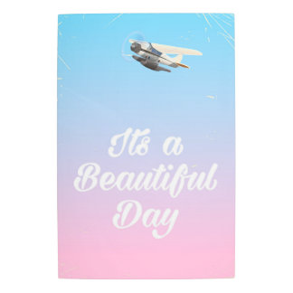 Its a beautiful day inspirational quote metal print