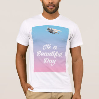 Its a beautiful day inspirational quote T-Shirt