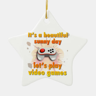 Its a beautiful day - let's play video games ceramic ornament