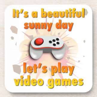 Its a beautiful day - let's play video games coaster