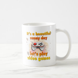 Its a beautiful day - let's play video games coffee mug