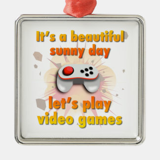 Its a beautiful day - let's play video games metal ornament