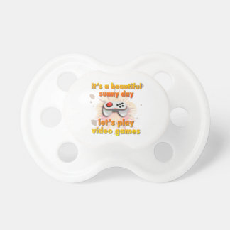 Its a beautiful day - let's play video games pacifier