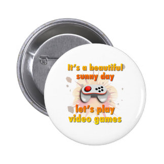 Its a beautiful day - let's play video games pinback button