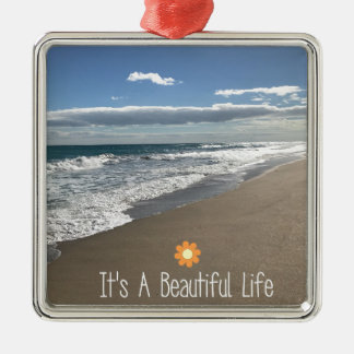 Its A Beautiful Life at the Beach Metal Ornament