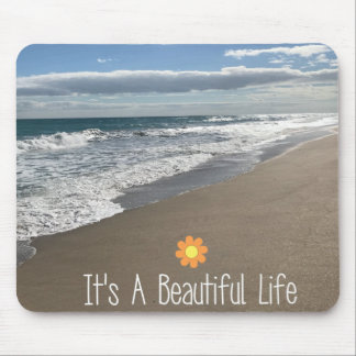 Its A Beautiful Life at the Beach Mouse Pad