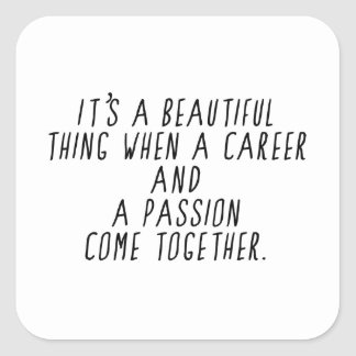 ITS A BEAUTIFUL THING WHEN  CAREER AND PASSION COM SQUARE STICKER