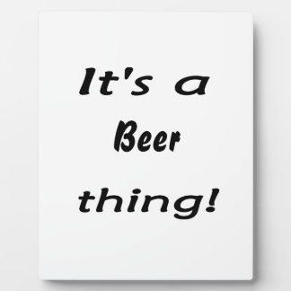It's a beer thing! display plaque