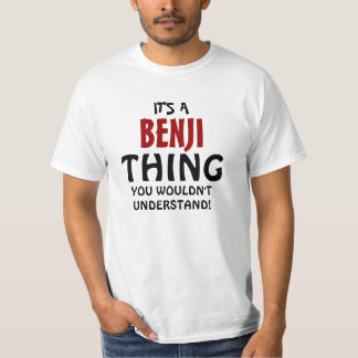 It's a Benji thing you wouldn't understand T-Shirt