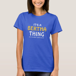 It's a Bertha thing you wouldn't understand T-Shirt