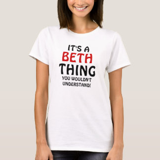 It's a Beth thing you wouldn't understand T-Shirt