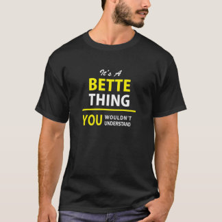 It's A BETTE thing, you wouldn't understand !! T-Shirt