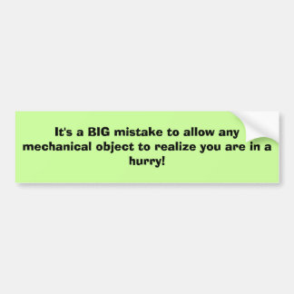 It's a BIG mistake to allow any mechanical obje... Bumper Sticker