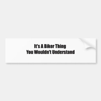 Its A Biker Thing You Wouldnt Understand Bumper Sticker