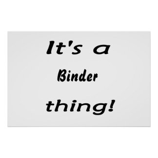 It's a binder thing! poster