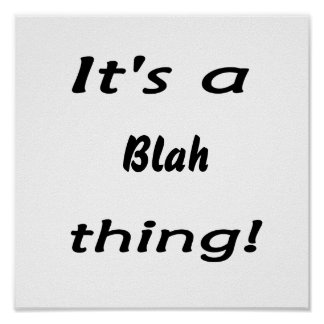 It's a blah thing! posters