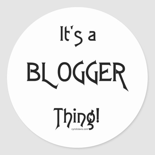 It's a Blogger Thing Classic Round Sticker