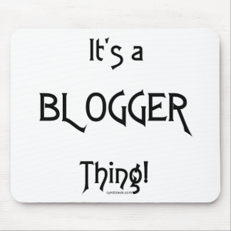 It's a Blogger Thing Mouse Pad