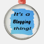 It's a blogging thing! christmas ornament
