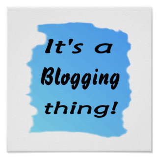 It's a blogging thing! poster