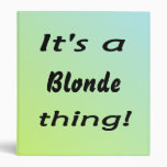 It's a blonde thing 3 ring binders